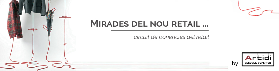 """""""Mirades Del Nou Retail"""" – Circuit De Conferències"""